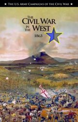The Civil War in the West, 1863 (The U.S. Army Campaigns of the Civil War)