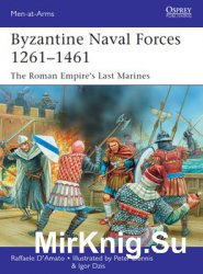 Byzantine Naval Forces 1261-1461: The Roman Empire's Last Marines (Osprey Men-at-Arms 502)