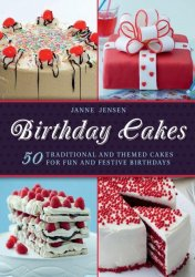 Birthday cakes: 50 traditional and themed cakes for fun and festive birthdays