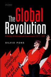 The Global Revolution: A History of International Communism 1917-1991