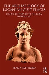 The Archaeology of Lucanian Cult Places: Fourth Century BC to the Early Imperial Age