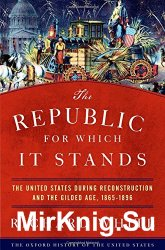 The Republic for Which It Stands: The United States during Reconstruction and the Gilded Age, 1865-1896