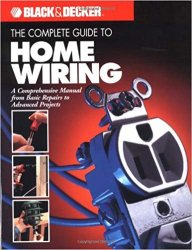 The Complete Guide to Home Wiring: A Comprehensive Manual, from Basic Repairs to Advanced Projects