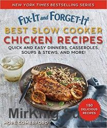 Fix-It and Forget-It Best Slow Cooker Chicken Recipes: Quick and Easy Dinners, Casseroles, Soups, Stews, and More!