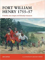 Osprey Campaign 260 - Fort William Henry 1755–57: A battle, two sieges and bloody massacre