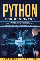 Python for Beginners: A Step by Step Guide to Python Programming, Data Science, and Predictive Model. A Practical Introduction to Machine Learning wit