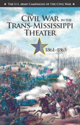 The Civil War in the Trans-Mississippi Theater, 1861-1865 (The U.S. Army Campaigns of the Civil War)