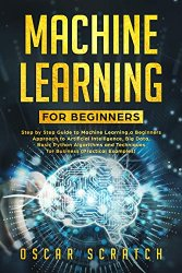 Machine Learning For Beginners: Step-by-Step Guide to Machine Learning