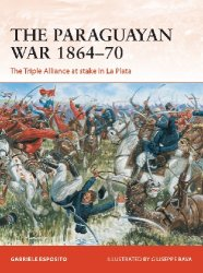 The Paraguayan War 1864-70: The Triple Alliance at stake in La Plata (Osprey Campaign 342)