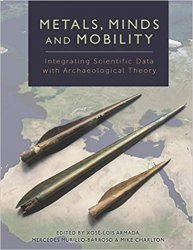 Metals, Minds and Mobility : Integrating Scientific Data with Archaeological Theory
