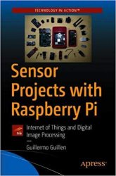 Sensor Projects with Raspberry Pi: Internet of Things and Digital Image Processing