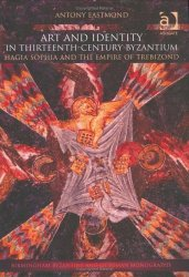 Art and Identity in Thirteenth-Century Byzantium: Hagia Sophia and the Empire of Trebizond