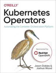 Kubernetes Operators - Red Hat version: Automating the Container Orchestration Platform
