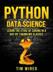 Python Data Science: Learn the Ethics of Coding in a Day by Taking My Classes