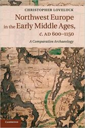 Northwest Europe in the Early Middle Ages, c.AD 600-1150: A Comparative Archaeology