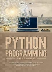 Python Programming For Beginners: A hands-on easy guide for beginners to learn Python programming fast, coding language, Data analysis with tools and tricks
