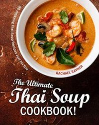 The Ultimate Thai Soup Cookbook!: 80 Amazing Thai Soup Recipes Just for You