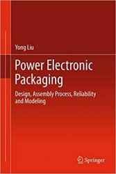 Power Electronic Packaging: Design, Assembly Process, Reliability and Modeling