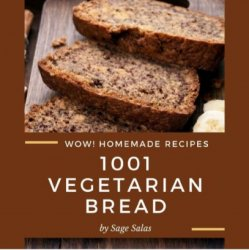 Wow! 1001 Homemade Vegetarian Bread Recipes