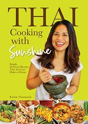 Thai Cooking with Sunshine: Simple, Delicious Recipes That You Can Make at Home