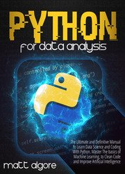 Python For Data Analysis: The Ultimate and Definitive Manual to Learn Data Science and Coding With Python