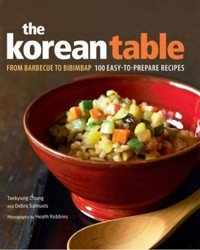 The Korean Table From Barbecue to Bibimbap. 100 Easy-To-Prepare Recipes
