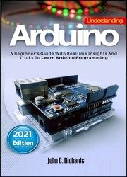 Understanding Arduino : A Beginner's Guide With Realtime Insights And Tricks To Learn Arduino Programming